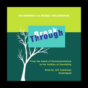 Break Through: From the Death of Environmentalism to the Politics of Possibility (Unabridged) audiobook download