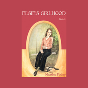 Elsie's Girlhood: Book Three in the Original Elsie Classics (Unabridged) audiobook download