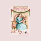 Elsie's Holidays at Roselands: Book Two in the Original Elsie Classics (Unabridged) audiobook download