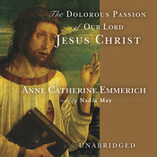 The Dolorous Passion of Our Lord Jesus Christ (Unabridged) audiobook download