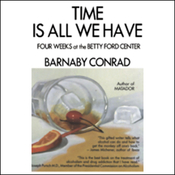 Time is All We Have: Four Weeks at the Betty Ford Center (Unabridged) audiobook download