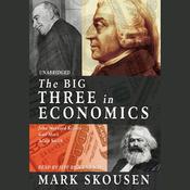 The Big Three in Economics: Adam Smith, Karl Marx, and John Maynard Keynes (Unabridged) audiobook download