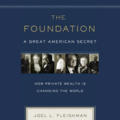 The Foundation: A Great American Secret: How Private Wealth Is Changing the World (Unabridged) audiobook download