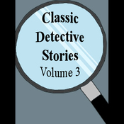 Classic Detective Stories: Volume 3 (Unabridged) audiobook download