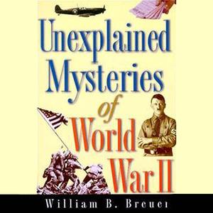 Unexplained-mysteries-of-world-war-ii-unabridged-audiobook