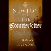 Newton and the Counterfeiter: The Unknown Detective Career of the World's Greatest Scientist (Unabridged) audiobook download