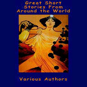 Great Short Stories from Around the World (Unabridged) audiobook download