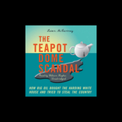 The Teapot Dome Scandal: How Big Oil Bought the Harding White House (Unabridged) audiobook download