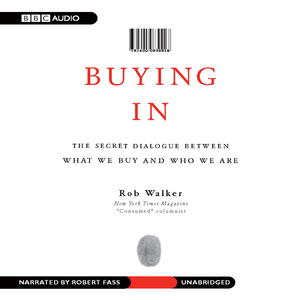 Buying-in-the-secret-dialogue-between-what-we-buy-and-who-we-are-unabridged-audiobook