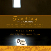 Finding Iris Chang: Friendship, Ambition, and the Loss of an Extraordinary Mind (Unabridged) audiobook download