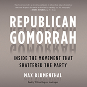 Republican Gomorrah: Inside the Movement That Shattered the Party (Unabridged) audiobook download