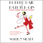 Bobbed Hair and Bathtub Gin: Writers Running Wild in the Twenties (Unabridged) audiobook download