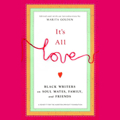 It's All Love: Black Writers on Soul Mates, Family and Friends (Unabridged) audiobook download