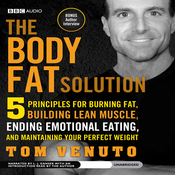 The Body Fat Solution: Five Principles for Burning Fat, Building Lean Muscle, Ending Emotional Eating, and Maintaining Your Perfect Weight (Unabridged) audiobook download