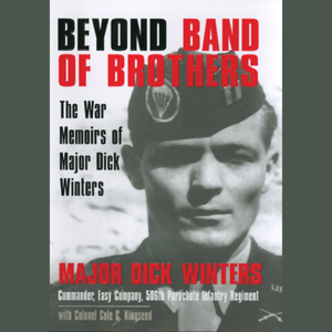 Beyond-band-of-brothers-the-war-memoirs-of-major-dick-winters-unabridged-audiobook