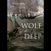 Wolf of the Deep: Raphael Semmes and the Notorious Confederate Raider CSS Alabama (Unabridged) audiobook download
