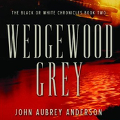 Wedgewood Grey: The Black or White Chronicles, Book Two (Unabridged) audiobook download