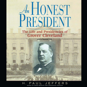 An Honest President: The Life and Presidencies of Grover Cleveland (Unabridged) audiobook download