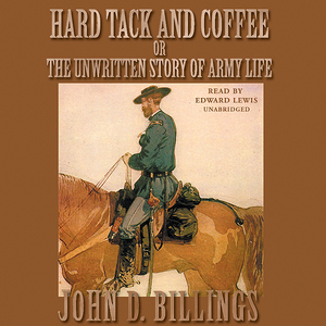 Hard-tack-and-coffee-or-the-unwritten-story-of-army-life-unabridged-audiobook