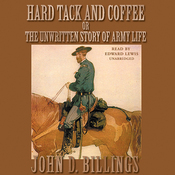 Hard Tack and Coffee: Or, The Unwritten Story of Army Life (Unabridged) audiobook download