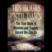 Ten Hours Until Dawn: The True Story of Heroism and Tragedy Aboard the Can Do (Unabridged) audiobook download