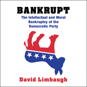 Bankrupt: The Intellectual and Moral Bankruptcy of Today's Democratic Party (Unabridged) audiobook download
