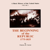 A Basic History of the United States, Vol. 2: Beginning of the Republic, 1775-1825 (Unabridged) audiobook download