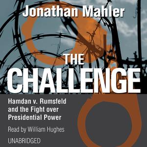 The-challenge-hamdan-v-rumsfeld-and-the-fight-over-presidential-power-unabridged-audiobook
