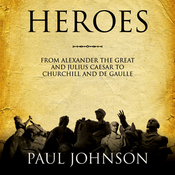 Heroes: From Alexander the Great and Julius Caesar to Churchill and de Gaulle (Unabridged) audiobook download