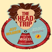 The Head Trip: Adventures on the Wheel of Consciousness (Unabridged) audiobook download