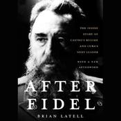 After Fidel: The Inside Story of Castro's Regime and Cuba's Next Leader (Unabridged) audiobook download