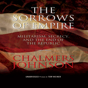 The Sorrows of Empire: Militarism, Secrecy, and the End of the Republic (Unabridged) audiobook download