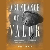 Abundance of Valor: Resistance, Survival, and Liberation: 1944-45 (Unabridged) audiobook download