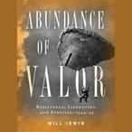 Abundance-of-valor-resistance-survival-and-liberation-1944-45-unabridged-audiobook