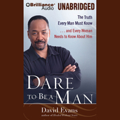 Dare to Be a Man: The Truth Every Man Must Know...and Every Woman Needs to Know (Unabridged) audiobook download