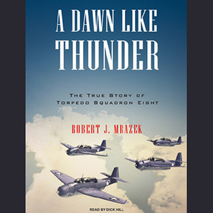 A-dawn-like-thunder-the-true-story-of-torpedo-squadron-eight-unabridged-audiobook