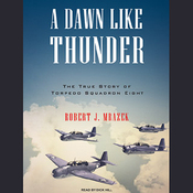 A Dawn Like Thunder: The True Story of Torpedo Squadron Eight (Unabridged) audiobook download