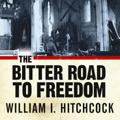The Bitter Road to Freedom: A New History of the Liberation of Europe (Unabridged) audiobook download