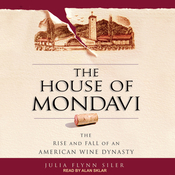 The House of Mondavi: The Rise and Fall of an American Wine Dynasty (Unabridged) audiobook download