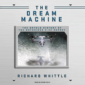The Dream Machine: The Untold History of the Notorious V-22 Osprey (Unabridged) audiobook download