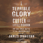 A Terrible Glory: Custer and the Little Bighorn (Unabridged) audiobook download