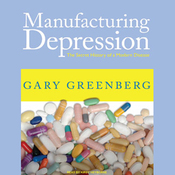 Manufacturing Depression: The Secret History of a Modern Disease (Unabridged) audiobook download