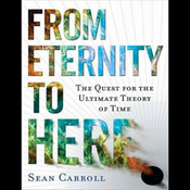 From Eternity to Here: The Quest for the Ultimate Theory of Time (Unabridged) audiobook download