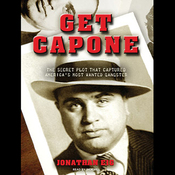 Get Capone: The Secret Plot That Captured America's Most Wanted Gangster (Unabridged) audiobook download