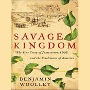 Savage Kingdom: The True Story of Jamestown, 1607, and the Settlement of America (Unabridged) audiobook download