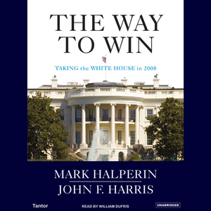 The-way-to-win-clinton-bush-rove-and-how-to-take-the-white-house-in-2008-unabridged-audiobook
