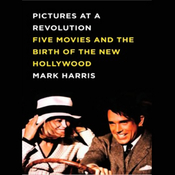 Pictures at a Revolution: Five Movies and the Birth of the New Hollywood (Unabridged) audiobook download