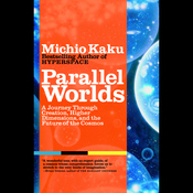 Parallel Worlds: A Journey Through Creation, Higher Dimensions, and the Future of the Cosmos (Unabridged) audiobook download