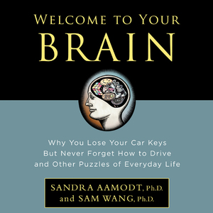 Welcome-to-your-brain-why-you-lose-your-car-keys-but-never-forget-how-to-drive-and-other-puzzles-of-everyday-life-unabridged-audiobook