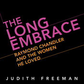 The Long Embrace: Raymond Chandler and the Woman He Loved (Unabridged) audiobook download